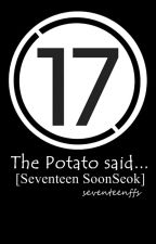 The Potato Said [Seventeen SoonSeok] by _jedirene