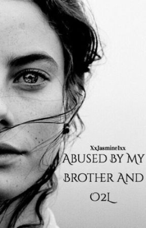Abused by my brother and O2L by xxJasmine1xx