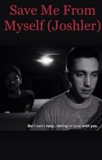 Save me from myself (Joshler AU) by twentyfun