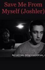 Save me from myself (Joshler AU) by twentyfun