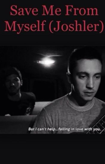 Save me from myself (Joshler AU)