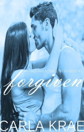 Forgiven (My Once and Future Love Revisited #3) by CarlaKrae