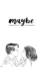 Maybe (CharDawn Fan Fiction) by zuluetasalonga