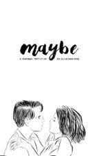 Maybe (CharDawn Fan Fiction) by _zuluetasalonga