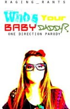 WHO'S YOUR BABY DADDY?! (1D Parody) by raging_rant