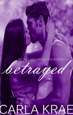 Betrayed (My Once and Future Love Revisited #2) by CarlaKrae