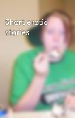 Short erotic stories