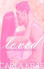Loved (My Once and Future Love Revisited #4) by CarlaKrae