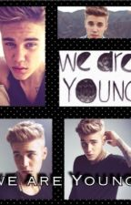 We Are Young (Justin Bieber fan fic) -(jb) by superwoman1021