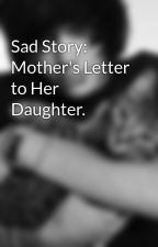 Sad Story: Mother's Letter to Her Daughter. by JasonxAngel