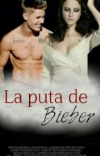 La puta de Bieber #1 (Justin y tu) (hot) by Jailey_is_real