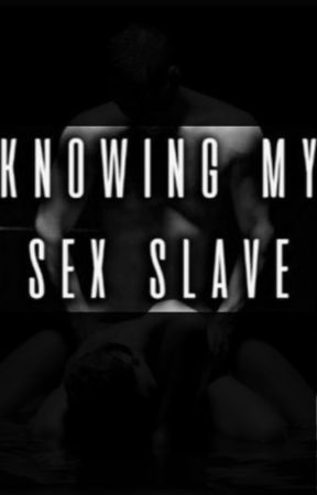 KNOWING MY SEX SLAVE(RATED R ) by BrielleG18