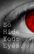So Hide Your Eyes by SecondGuess-