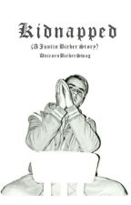 Kidnapped (A Justin Bieber story) by UnicornBieberSwag