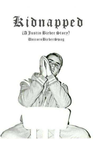 Kidnapped (A Justin Bieber story)