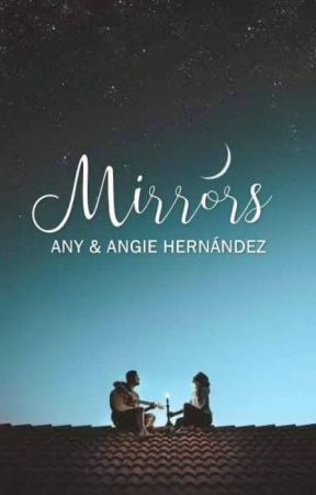 Mirrors. [Próximamente] by AnyAngie1