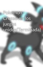 Pokemon Crossover los juegos unidos(Terminada) by PokeManiaco3000