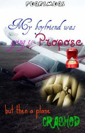 my boyfriend was going to propose then a plane crashed