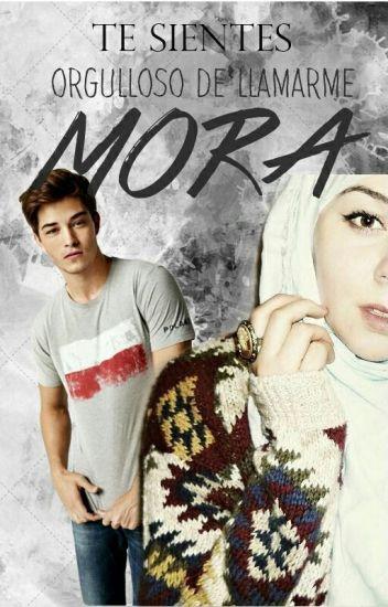¿estas orgulloso de llamarme MORA? TERMINADA