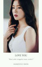 Love You | Baekhyun EXO ↪ Irene Red Velvet Fanfiction by Stalxee_