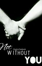 Not Without You by PhiaForTheWorld