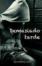 Demasiado Tarde -Joe Sugg- #Wattys2015 by andrea_arau