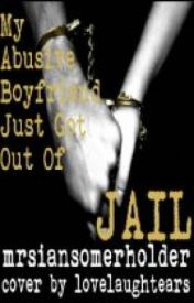 My Abusive ExBoyfriend Just Got Out Of Jail by MrsIanSomerhalder
