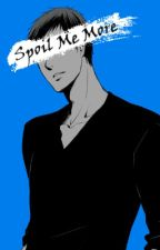 Spoil Me More [KnB x Reader] by GraySteel