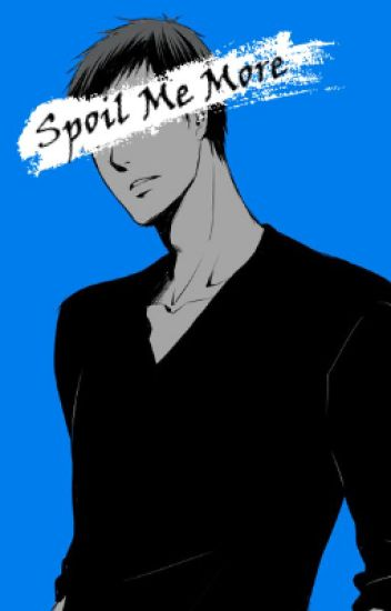 Spoil Me More [KnB x Reader]