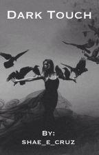 Dark Touch by shae_e_cruz