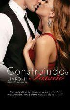 Degustação - Construindo a Paixão -Livro 2 - Série Construindo by LilianFreitas7