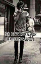 Mi Entrenador (One Shot)  {H.S} by MissOfHoranySheeran