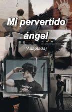 Mi pervertido ángel (ADAPTADA) Bryan Mouque y Tu by alasftbry