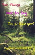 Ten Things Not to Say to a Ranger! by RangersApprentice321