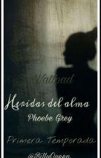 Heridas del Alma... Phoebe Grey PRIMERA TEMPORADA (Terminada) by BillyQueen