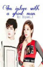 Im Inlove With A Ghost Man by riyami_3