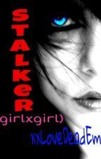 Stalker (girl x girl) by xxLoveDeadEmoxx