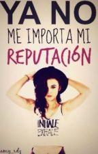 Ya no me importa mi reputación | En Edición by amy_rdz