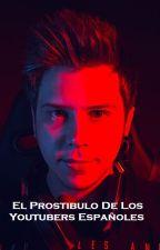 El Prostíbulo De Los Youtubers Españoles (Rubius Hot +18) by Criaturita_Crazy_