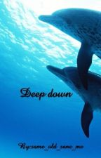 Deep down by same_old_sane_me