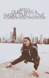 Ours Was A Basketball Love (Derrick Rose Fan-Fic) by peacelovecupcakes