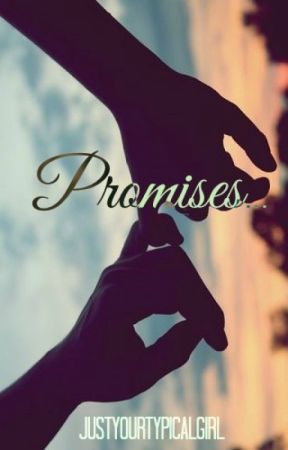 Promises... by JustYourTypicalGirl