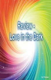 Review - Love in the Dark by FFReviewer