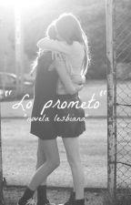 """Lo prometo"" •novela lesbiana• by OFICIALcandy1313"