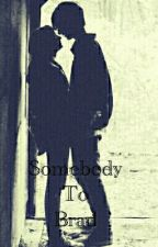 Somebody To Brad [Completed] by MayLawson