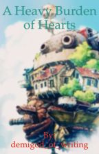 A Heavy Burden of Hearts (Howl's Moving Castle Fanfiction) by aesthetrash