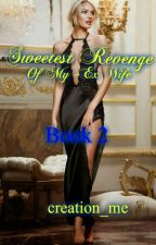 Sweetest Revenge of My -Ex Wife (On-going) by creation_me
