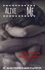 Alive with Me by AmateurRomanceWriter