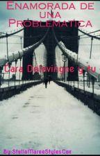 Enamorada de una Problematica (Cara Delevingne y stella coleman) by ChikisStyles