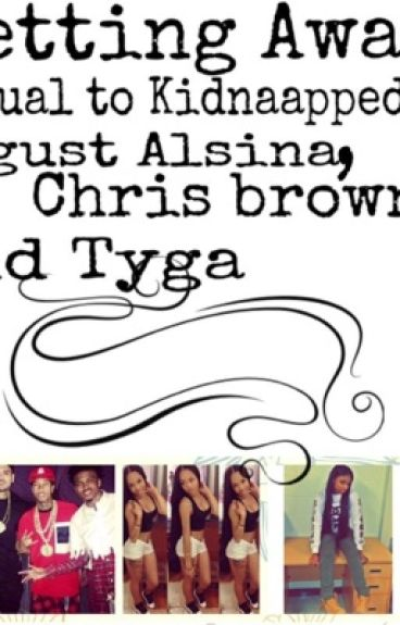 Getting away( sequal to kidnapped by August Alsina, Chris Brown, and Tyga)